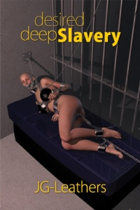 Desired Deep Slavery by JG Leathers