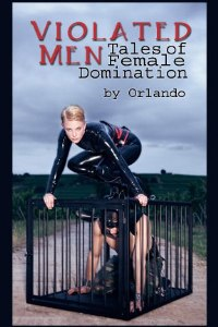 Violated Men: Tales Of Female Domination