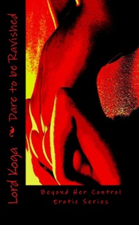 Dare To Be Ravished: Beyond Her Control Erotic Series