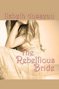 The Rebellious Bride by Lizbeth Dusseau