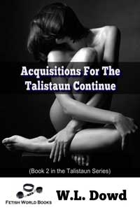 Acquisitions For The Talistaun Continue... by W.L. Dowd
