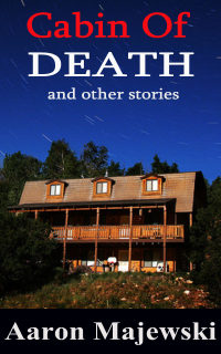 Cabin Of Death (and Other Stories) by Aaron Majewski