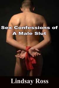 Sex Confessions Of A Male Slut