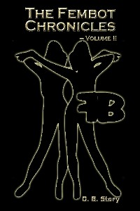 The Fembot Chronicles Volume 2  by D.B. Story