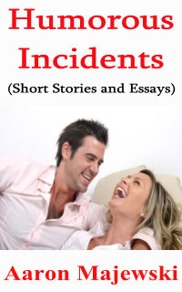 Humorous Incidents: Short Stories And Essays by Aaron Majewski