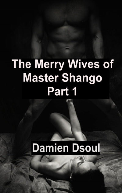 The Merry Wives of Master Shango, Part One