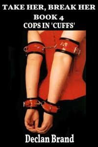 Take Her, Break Her - Book 4: Cops In `cuffs`