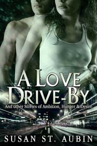 cover design for the book entitled A Love Drive-by And Other Stories Of Ambition Hunger And Desire