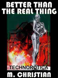 Better Than The Real Thing: More Technorotica