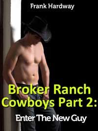 Broker Ranch Cowboys Part 2: Enter The New Guy (gay Cowboys Erotica)