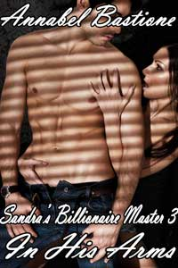 Sandra`s Billionaire Master 3: In His Arms