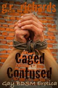 Caged And Contused: Gay Bdsm Erotica by G.R. Richards