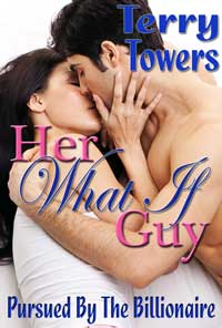 Her `what If` Guy: Pursued By The Billionaire by Terry Towers