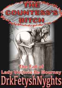 The Countess s Bitch - The Fall Of Lady Victoria De Mournay