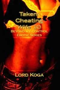 Taken: Cheating Wife 10