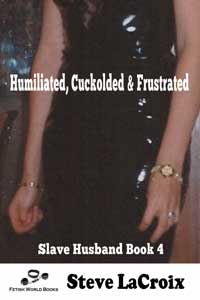 Humiliated, Cuckolded & Frustrated