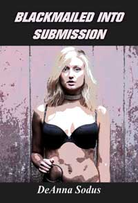 Blackmailed Into Submission by DeAnna Sodus