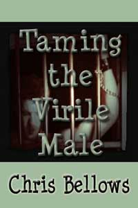 Taming The Virile Male by Chris Bellows