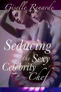 Seducing the Sexy Celebrity Chef by Giselle Renarde