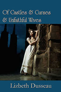cover design for the book entitled Of Castles & Curses & Unfaithful Wives