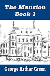 The Mansion Book One by George Arthur Green