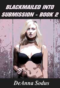 Blackmailed into Submission - Book 2 by DeAnna Sodus