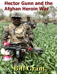 Hector Gunn and the Afghan Heroin War by Biff Grant