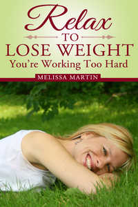 Relax to Lose Weight by Melissa Martin
