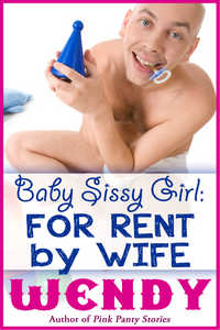 Sissy Baby Girl: For Rent by Wife