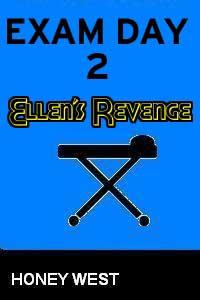 Exam Day 2 - Ellen s Revenge