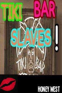 Tiki Bar Slaves!