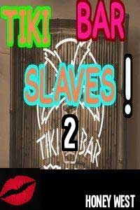Tiki Bar Slaves! -  2