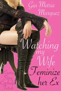 cover design for the book entitled Watching My Wife Feminize Her Ex