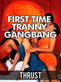 First Time Tranny Gangbang