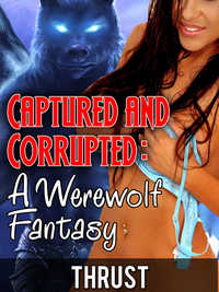 Captured And Corrupted - A Werewolf Fantasy