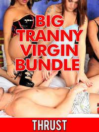 Big Tranny Virgin Bundle