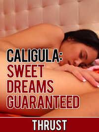 Caligula: Sweet Dreams Guaranteed
