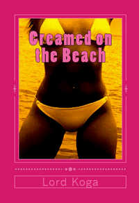 Creamed on the Beach by Lord Koga