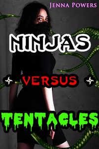Ninjas Versus Tentacles (Tentacle Sex) by Jenna Powers