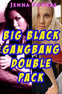 Big Black Gangbang Double Pack (Two Interracial Gangbang Stories)