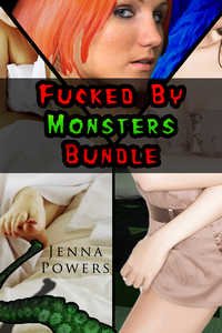 Fucked by Monsters Bundle (Three Monster Sex Stories)
