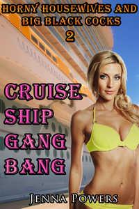 Horny Housewives and Big Black Cocks 2: Cruise Ship Gangbang