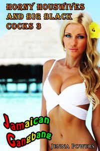 Horny Housewives and Big Black Cocks 3: Jamaican Gangbang