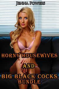 Horny Housewives and Big Black Cocks Bundle (Interracial Gangbang Erotica)