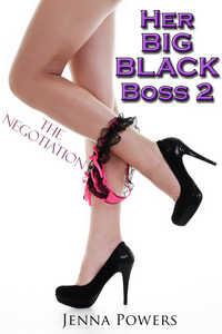 Her Big Black Boss 2: The Negotiation (Interracial Gangbang Erotica)