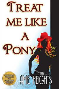 Treat Me Like A Pony