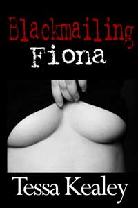 Blackmailing Fiona by Tessa Kealey