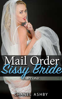 Mail Order Sissy Bride - Part 1
