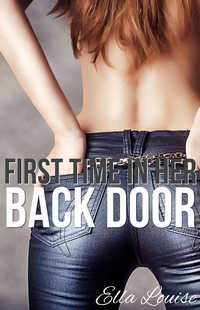 First Time In Her Back Door by Ella Louise