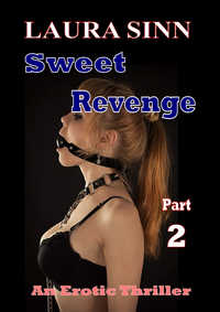 Sweet Revenge (An Erotic Thriller.) Part Two